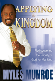 Applying The Kingdom: Rediscovering the Priority of God for Mankind - eBook  -     By: Myles Munroe
