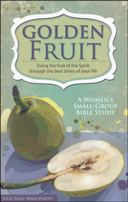 Golden Fruit: A Women's Small-Group Bible Study  -              By: Julie Maschoff