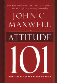 Attitude 101, Hardcover What Every Leader Needs to Know  -     By: John C. Maxwell