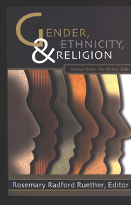 Gender, Ethnicity, and Religion: Views from the Other Side  -     Edited By: Rosemary Radford Ruether     By: Rosemary Radford Ruether, ed.