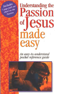 Understanding the Passion of Jesus Made Easy   -