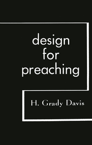 Design for Preaching  -              By: H. Grady Davis