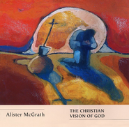The Christian Vision of God  -     By: Alister McGrath