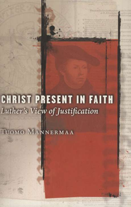 Christ Present in Faith: Luther's View of Justification  -     By: Tuomo Mannermaa