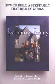 Becoming Family: How to Build a Stepfamily That Really Works  -     By: Robert Lauer, Jeanette Lauer