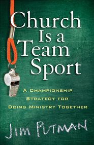 Church Is a Team Sport: A Championship Strategy for Doing Ministry Together - eBook  -     By: Jim Putman