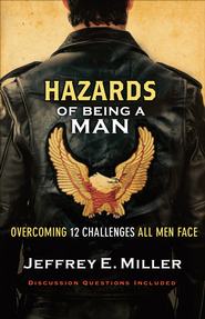Hazards of Being a Man: Overcoming 12 Challenges All Men Face - eBook  -     By: Jeffrey E. Miller