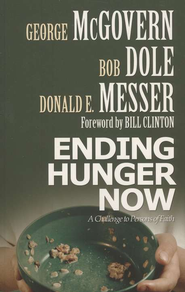 Ending Hunger Now: A Challenge to Persons of Faith  -     By: George McGovern, Bob Dole, Donald E. Messer