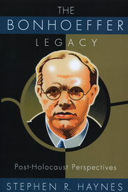 The Bonhoeffer Legacy: Post-Holocaust Perspectives  -              By: Stephen R. Haynes