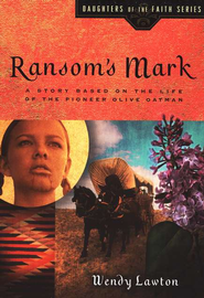 Ransom's Mark: A Story Based on the Life of the Pioneer Olive Oatman  -     By: Wendy Lawton