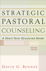 Strategic Pastoral Counseling: A Short-Term Structured Model - eBook  -     By: David G. Benner