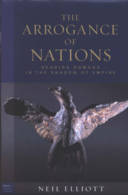 The Arrogance of Nations: Reading Romans in the Shadow of Empire  -     By: Neil Elliott