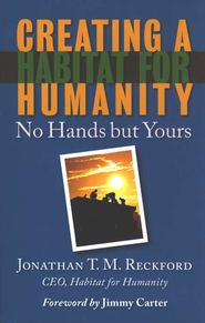 Creating A Habitat for Humanity  -     By: Jonathan A. Reckford