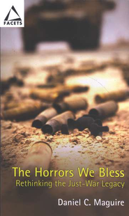 The Horrors We Bless: Rethinking the Just-War Legacy  -     By: Daniel C. Maguire