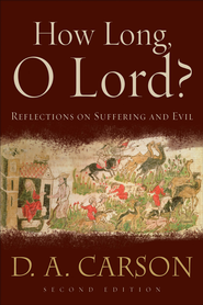 How Long, O Lord?: Reflections on Suffering and Evil - eBook  -     By: D.A. Carson