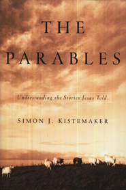 The Parables: Understanding the Stories Jesus Told  -     By: Simon J. Kistemaker
