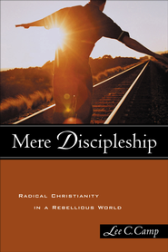 Mere Discipleship: Radical Christianity in a Rebellious World - eBook  -     By: Lee C. Camp