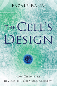 Cell's Design, The: How Chemistry Reveals the Creator's Artistry - eBook  -     By: Fazale Rana