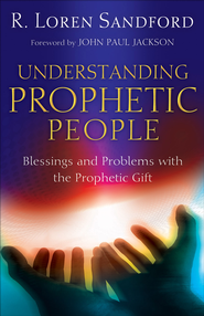 Understanding Prophetic People: Blessings and Problems with the Prophetic Gift - eBook  -     By: R. Loren Sandford
