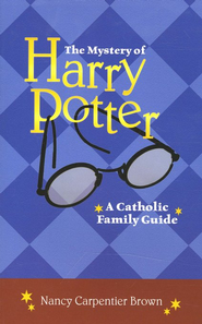 The Mystery of Harry Potter: A Catholic Family Guide   -     By: Nancy Carpentier Brown