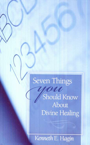 Seven Things You Should Know About Divine Healing  -              By: Kenneth E. Hagin