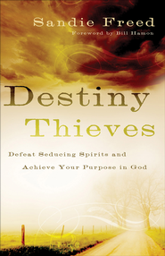 Destiny Thieves: Defeat Seducing Spirits and Achieve Your Purpose in God - eBook  -     By: Sandie Freed