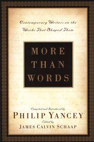 More Than Words: Contemporary Writers on the Works That Shaped Them  -     By: Philip Yancey