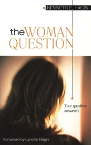 The Woman Question  -     By: Kenneth E. Hagin