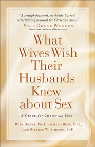 What Wives Wish their Husbands Knew about Sex: A Guide for Christian Men - eBook  -     By: Ryan Howes, Richard Rupp, Stephen W. Simpson