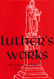 Luther's Works, Vol. 10: Lectures on the Psalms, Chapters 1-75 [LW]   -     Edited By: Jaroslav Pelikan     By: Martin Luther