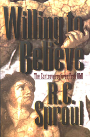 Willing to Believe: The Controversy over Free Will  -     By: R.C. Sproul