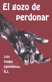 El Gozo de Perdonar  (The Enjoyment in Forgiving)  -     By: Luis Valdez Castellanos