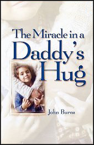 Miracle in a Daddy's Hug  -     By: John Burns