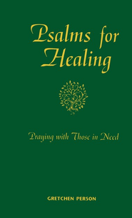 Psalms for Healing: Praying with Those in Need   -              By: Gretchen Person