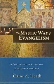 Mystic Way of Evangelism, The: A Contemplative Vision for Christian Outreach - eBook  -     By: Elaine A. Heath