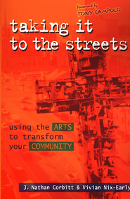 Taking It to the Streets: Using the Arts to Transform Your Community  -     By: J. Nathan Corbitt, Vivian Nix-Early