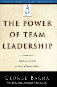 The Power of Team Leadership: Finding Strength in Shared  Responsibility         -     By: George Barna
