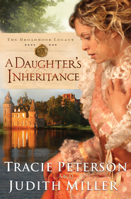 Daughter's Inheritance, A - eBook  -     By: Tracie Peterson, Judith Miller