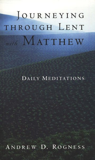 Journeying Through Lent with Matthew: Daily Meditations   -     By: Andrew Rogness