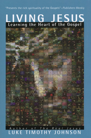 Living Jesus: Learning the Heart of the Gospel   -     By: Luke Timothy Johnson