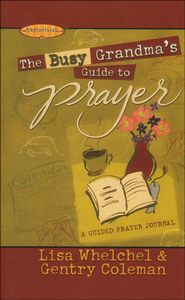 The Busy Grandma's Guide to Prayer: A Guided Journal  -              Edited By: Philis Boultinghouse                   By: Lisa Whelchel, Genny Coleman