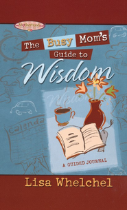 The Busy Mom's Guide to Wisdom   -     By: Lisa Whelchel