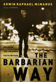The Barbarian Way  -     By: Erwin Raphael McManus