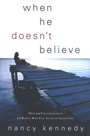 When He Doesn't Believe: Help and Encouragement for Women Who Feel Alone in Their Faith   -     By: Nancy Kennedy
