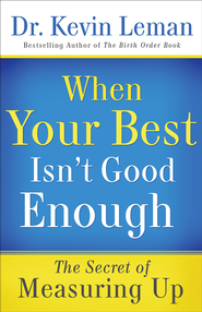 When Your Best Isn't Good Enough: The Secret of Measuring Up - eBook  -     By: Dr. Kevin Leman