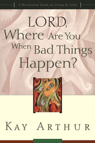 Lord, Where Are You When Bad Things Happen?   -     By: Kay Arthur