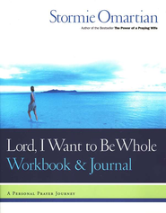 Lord, I Want to Be Whole Workbook: A Personal Prayer Journey  -     By: Stormie Omartian
