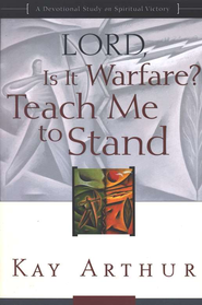 Lord, Is It Warfare?  Teach Me to Stand  -     By: Kay Arthur