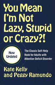 You Mean I'm Not Lazy, Stupid or Crazy?: The Classic Self-Help Book for Adults with Attention Deficit Disorder  -              By: Kate Kelly