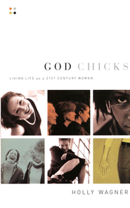 God Chicks:  Living Life as a 21st Century Babe  -     By: Holly Wagner